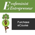 EcoFeminist Entrepreneur Purchase Ecourse